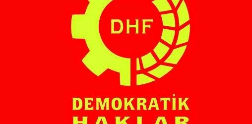 DHF: Haksız savaşların askeri olmayacağız sarayları saltanatları yıkacağız!