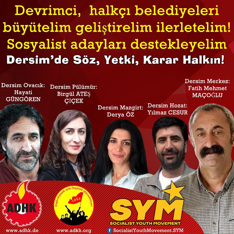 Devrimci,  halkçı belediyeleri büyütelim geliştirelim ilerletelim!  Sosyalist adayları destekleyelim! Söz, Yetki, Karar Dersim Halkına!